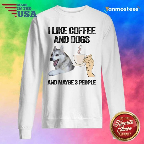 Husky I Like Coffee And Dogs And Maybe 3 People Sweater