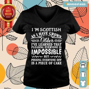 I Am Scottish As I Have Grown Older I Have Learned That Pleasing Everyone Is Impossible Ladies Tee