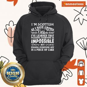 I Am Scottish As I Have Grown Older I Have Learned That Pleasing Everyone Is Impossible Hoodie