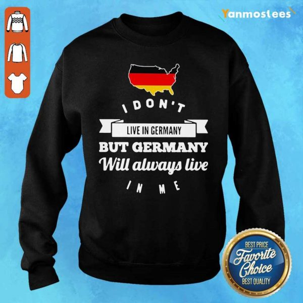 I Dont Live In Germany But Germany Will Always Live Map Sweater