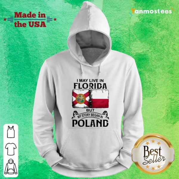 I May Live In Florida But My Story Began In Poland Hoodie