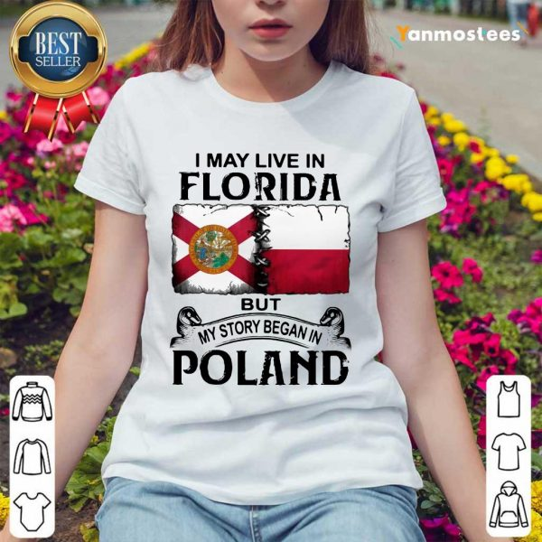 I May Live In Florida But My Story Began In Poland Ladies Tee
