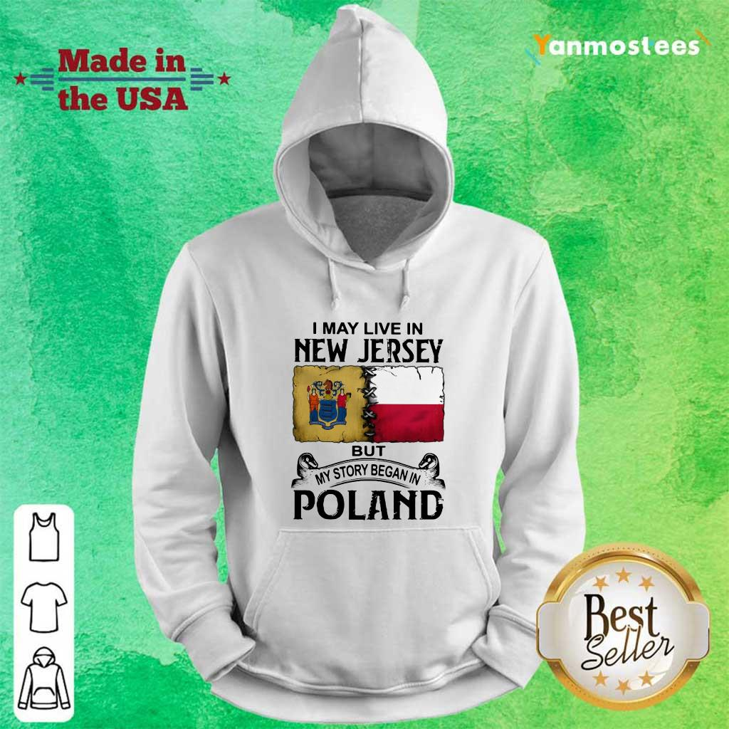 I May Live In New Jersey But My Story Began In Poland Hoodie