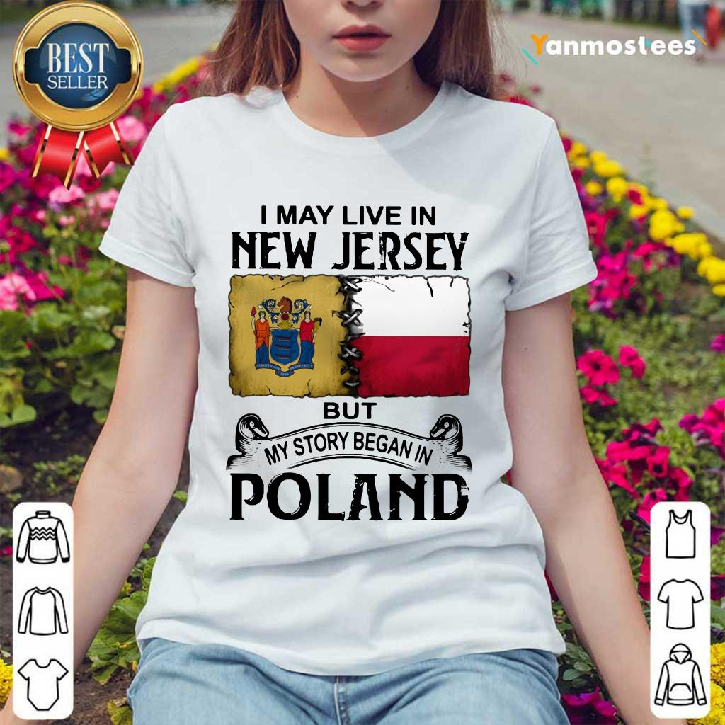 I May Live In New Jersey But My Story Began In Poland Ladies Tee
