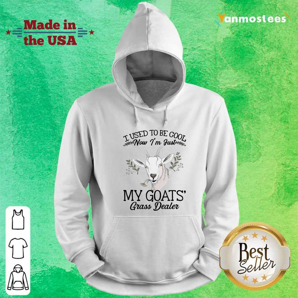 I Used To Be Cool Im Just My Goats Grass Dealer Hoodie