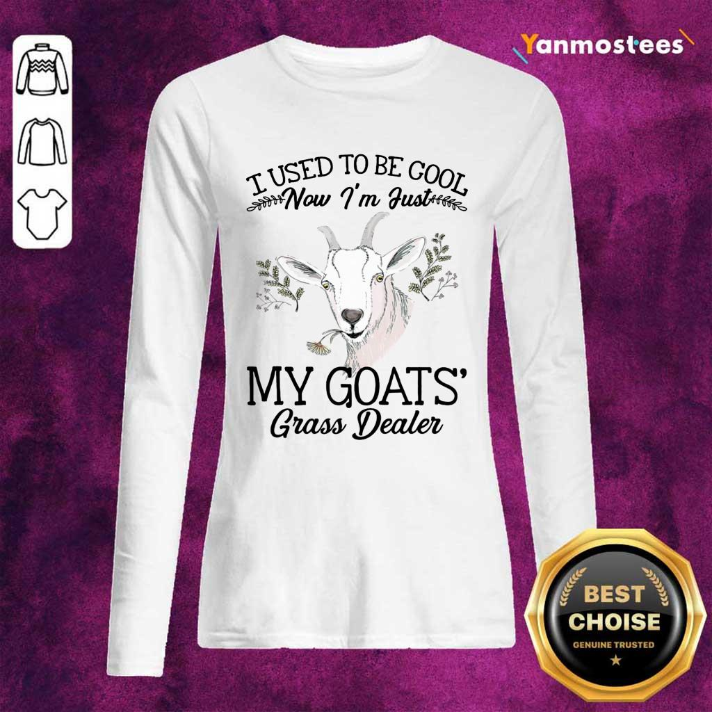I Used To Be Cool Im Just My Goats Grass Dealer Long-Sleeved