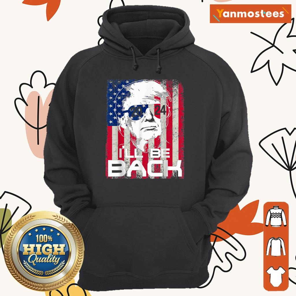 I Will Be Back Trump 2024 Vintage Donald Trump 4th Of July Hoodie