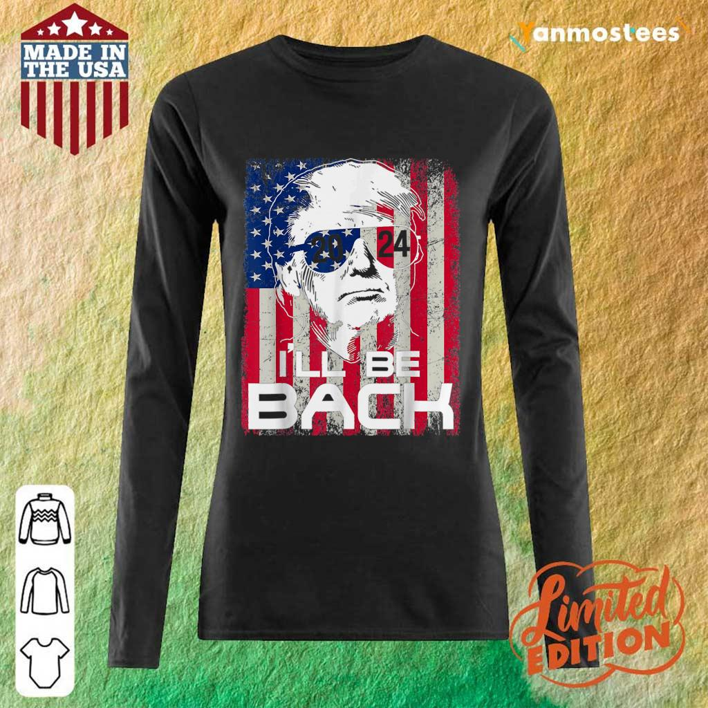 I Will Be Back Trump 2024 Vintage Donald Trump 4th Of July Long-Sleeved