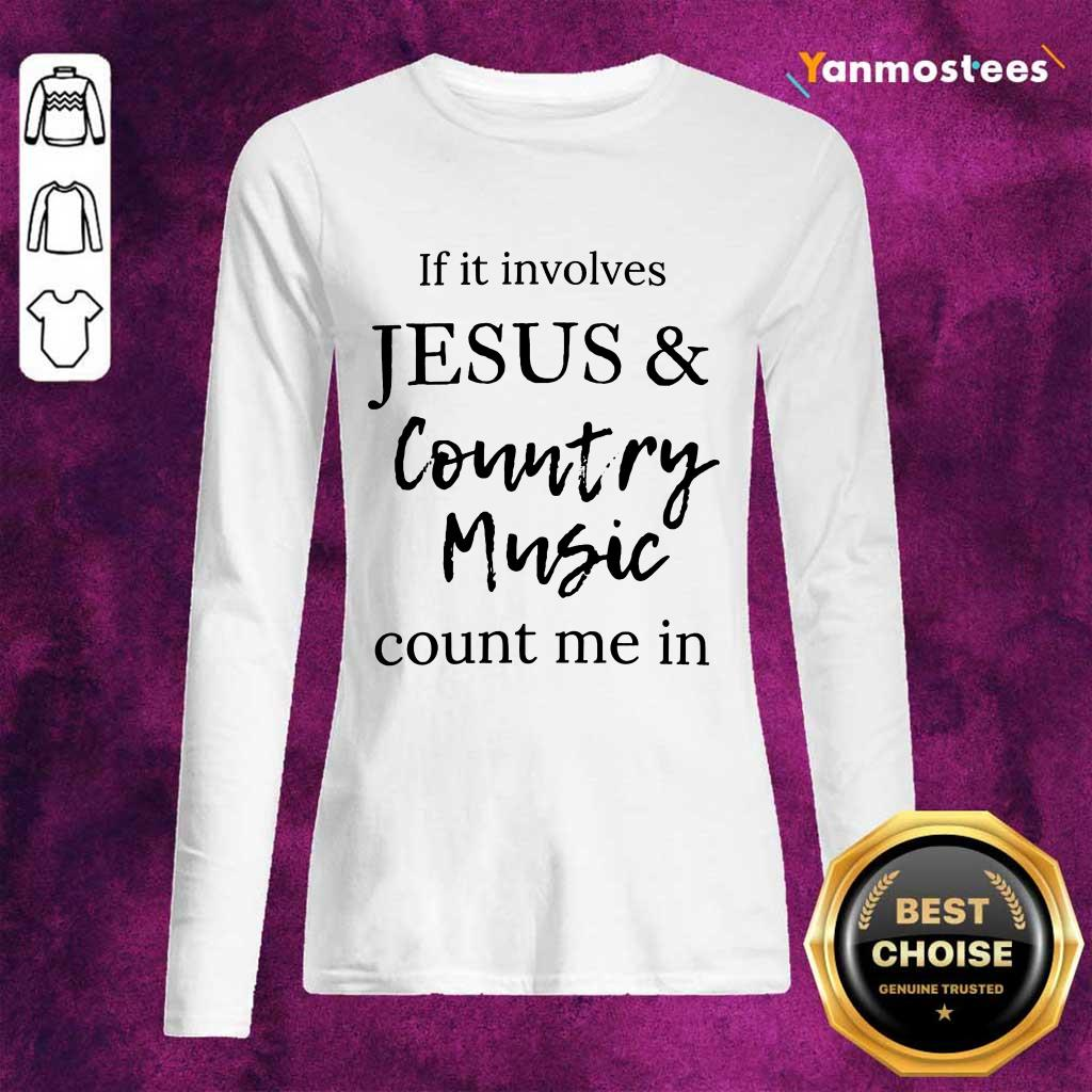 If It Involves Jesus And Country Music Count Me In Long-Sleeved