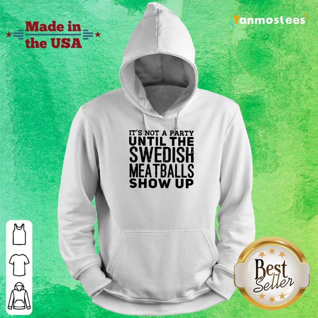 It Is Not A Party Until The Swedish Meatballs Show Up Hoodie