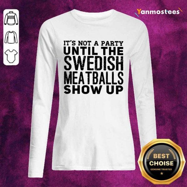 It Is Not A Party Until The Swedish Meatballs Show Up Long-Sleeved