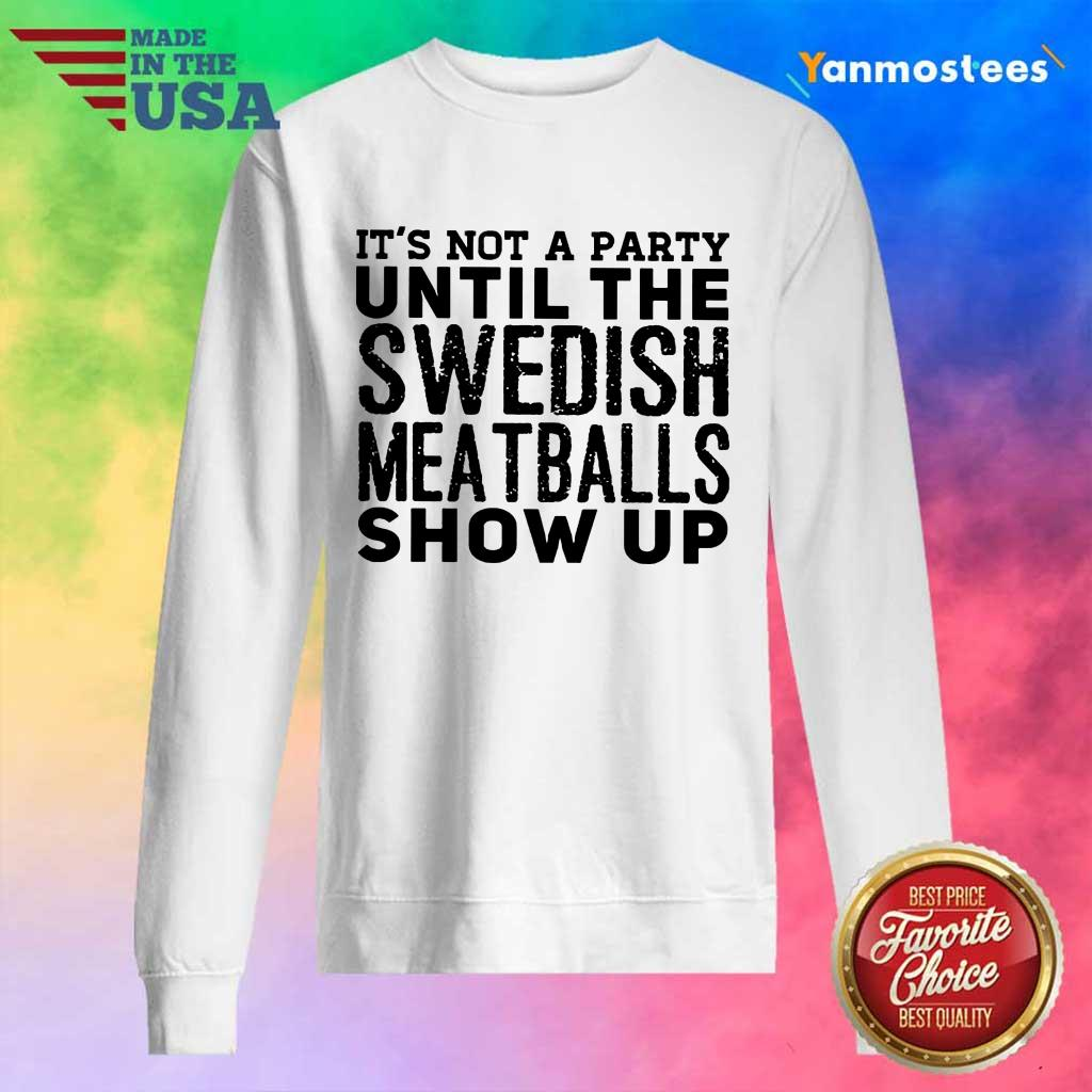 It Is Not A Party Until The Swedish Meatballs Show Up Sweater