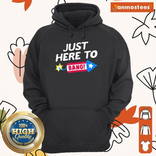 Just Here To Bang Fireworks 4th Of July Hoodie