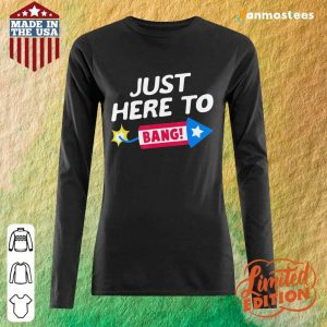 Just Here To Bang Fireworks 4th Of July Long-Sleeved