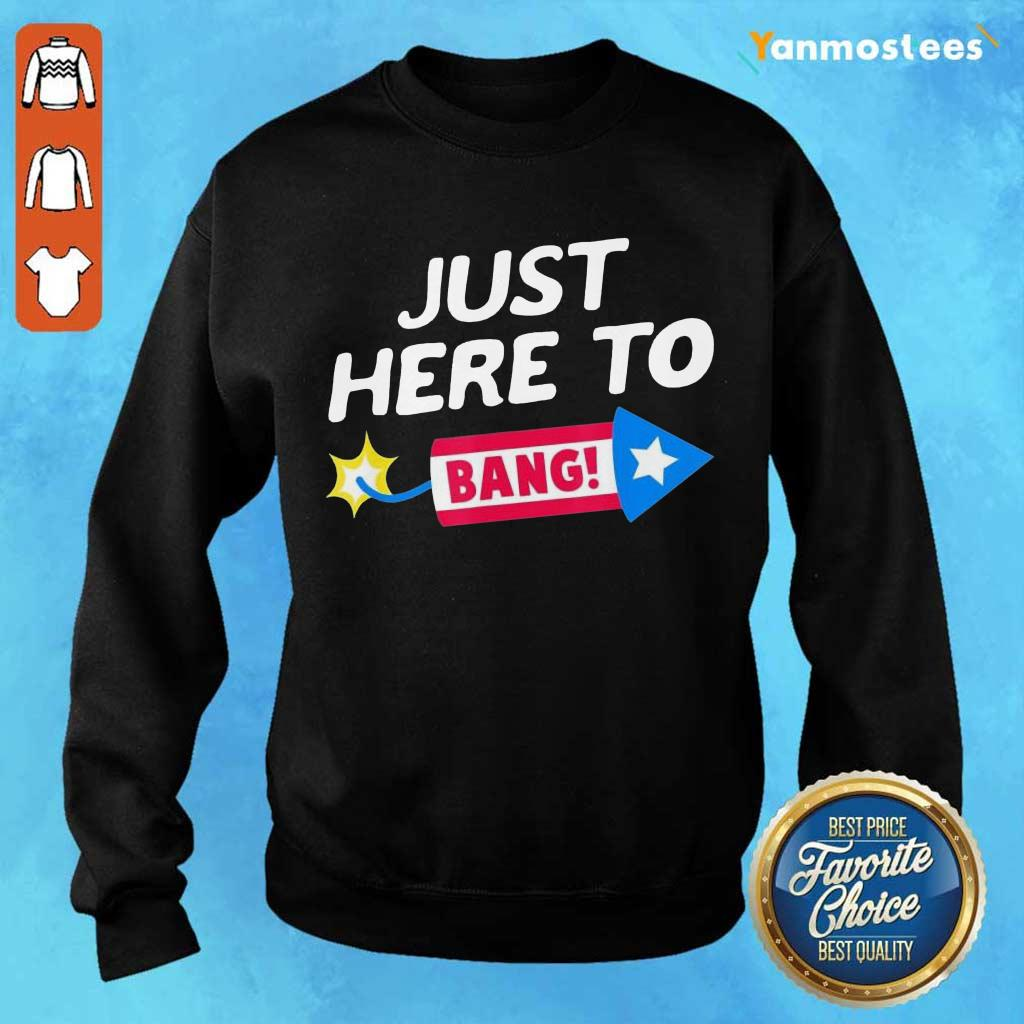 Just Here To Bang Fireworks 4th Of July Sweater