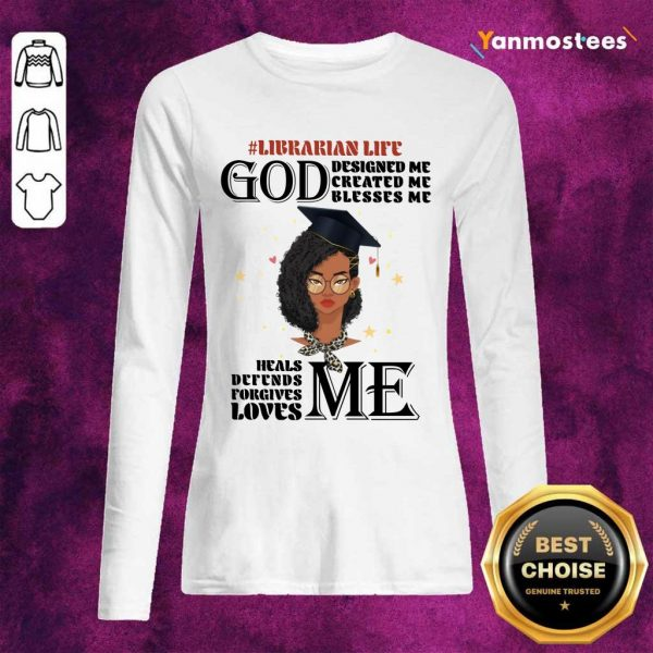 Librarian Life God Designed Me Created Me Blesses Me Heals Me Long-Sleeved