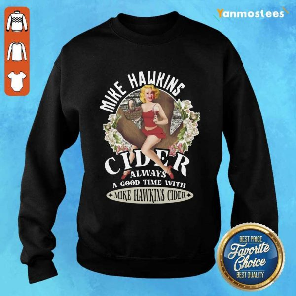 Mike Hawkins Cider Always A Good Time With Mike Hawkins Cider Sweater