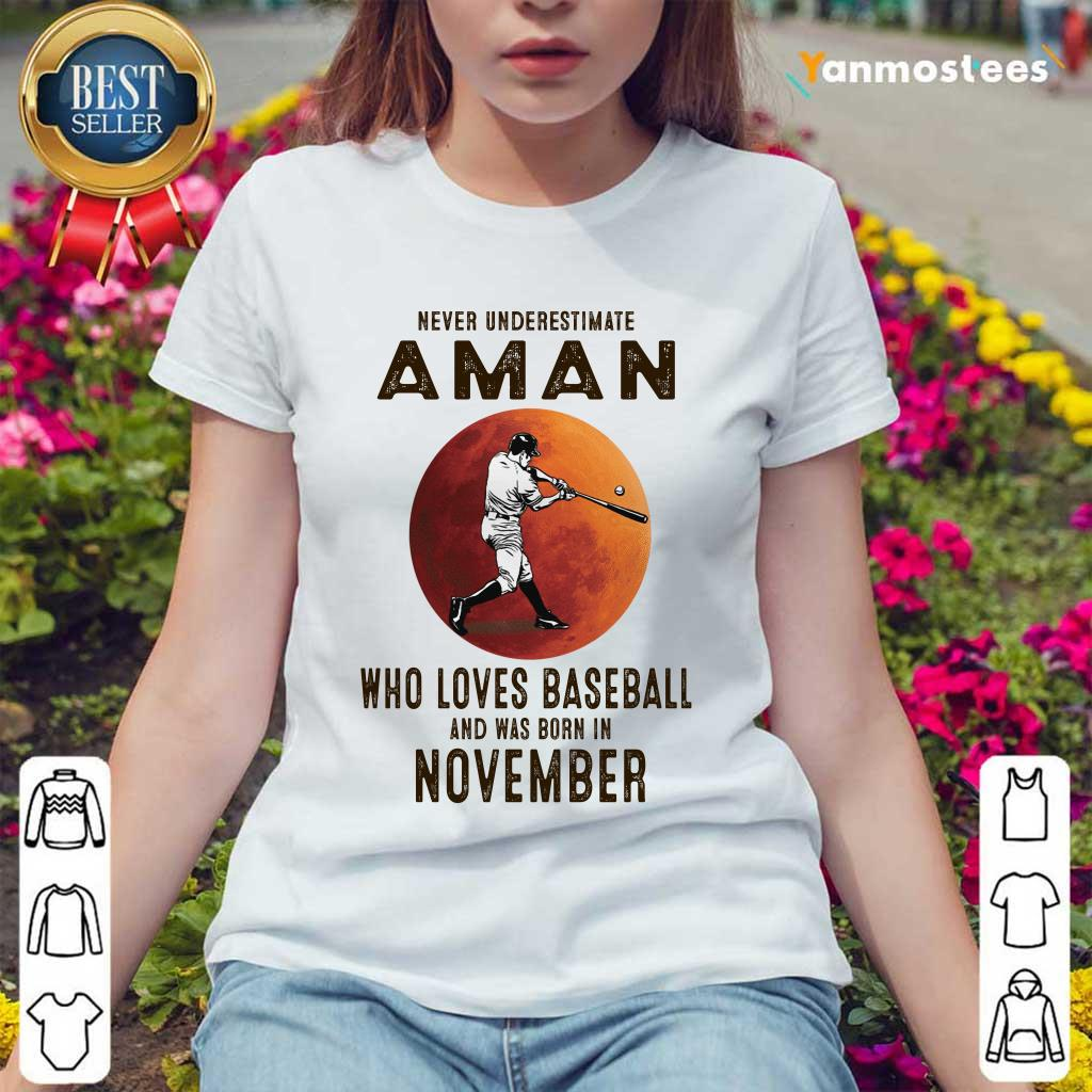 Never Underestimate A Man Who Loves Baseball And Was Born In November Ladies Tee