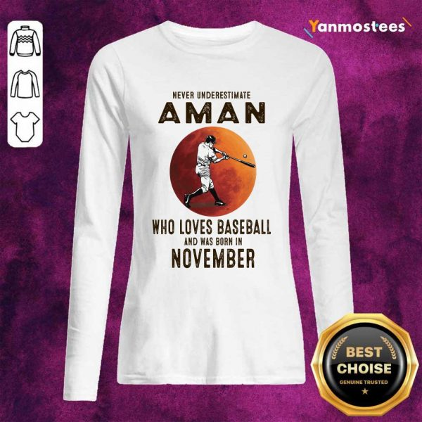 Never Underestimate A Man Who Loves Baseball And Was Born In November Long-Sleeved