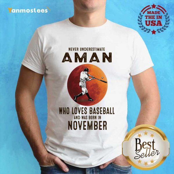 Never Underestimate A Man Who Loves Baseball And Was Born In November Shirt