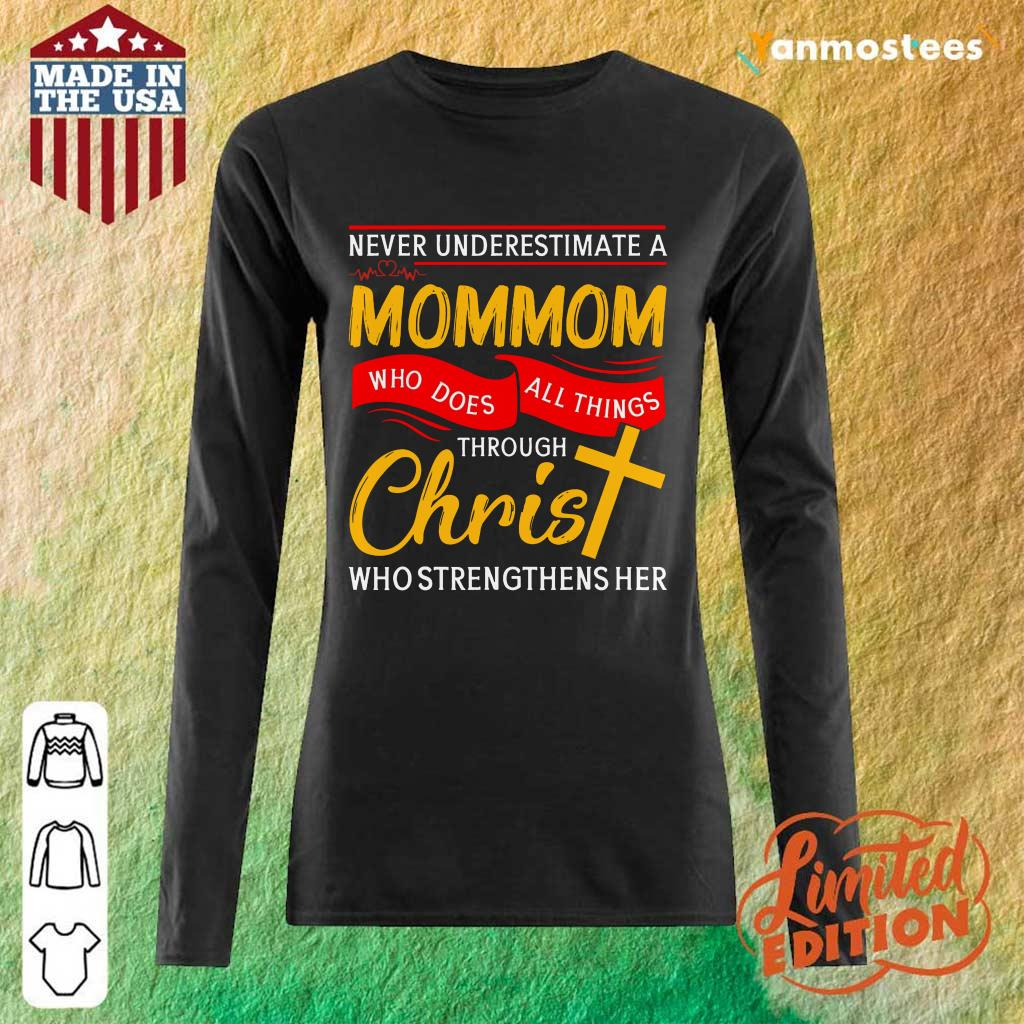 Never Underestimate A Mommom Who Does All Things Through Christ Who Strengthens Her Long-Sleeved