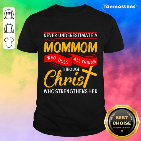 Never Underestimate A Mommom Who Does All Things Through Christ Who Strengthens Her Shirt
