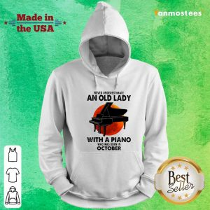 Never Underestimate An Old Lady With A Piano Who Was Born In October Hoodie