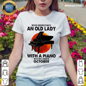 Never Underestimate An Old Lady With A Piano Who Was Born In October Ladies Tee