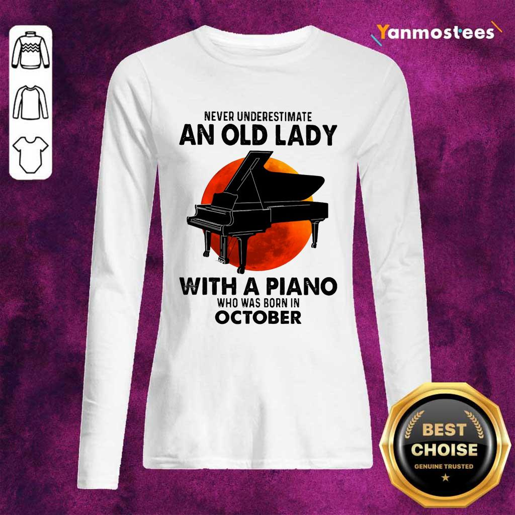 Never Underestimate An Old Lady With A Piano Who Was Born In October Long-Sleeved