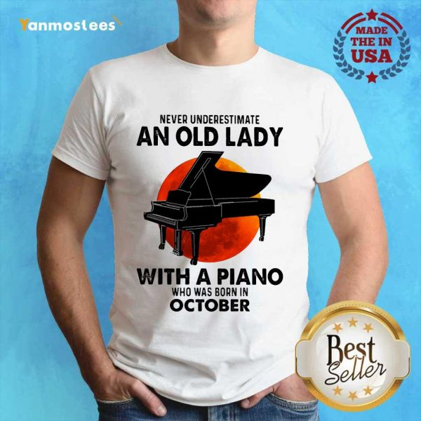 Never Underestimate An Old Lady With A Piano Who Was Born In October Shirt