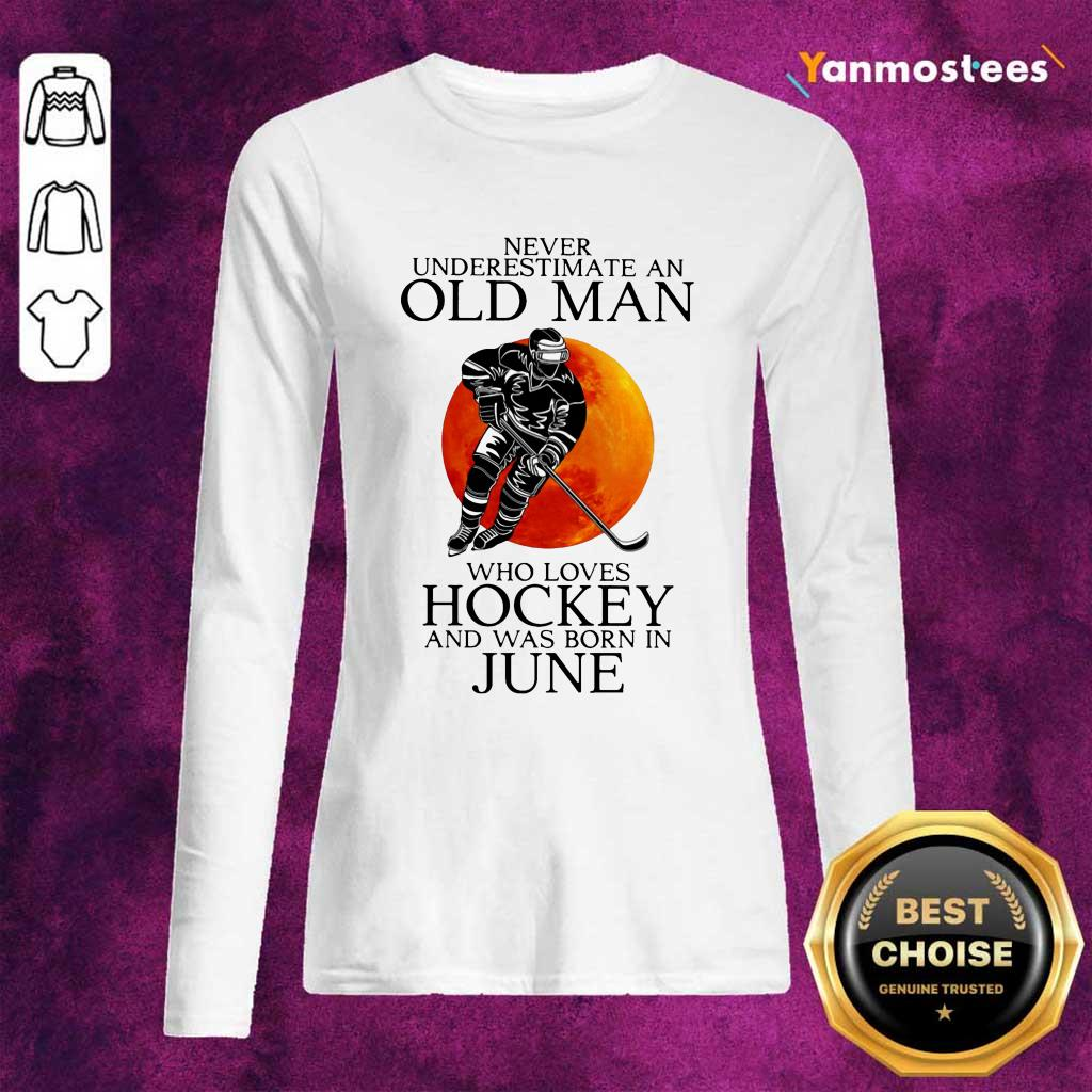 Never Underestimate An Old Man Love Loves Hockey And Was Born In June Long-Sleeved
