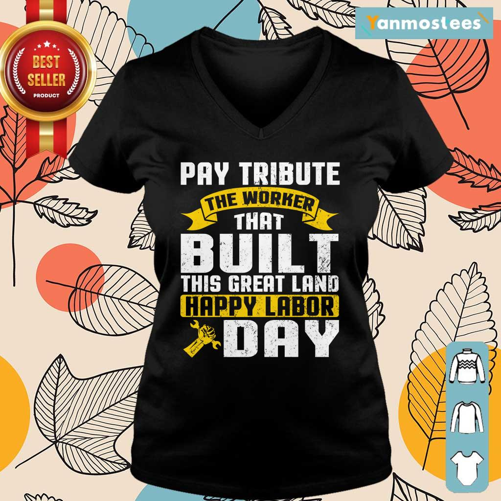 Pay Tribute The Worker That Pay This Great Land Happy Labor Day Ladies Tee