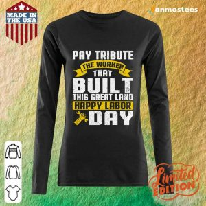 Pay Tribute The Worker That Pay This Great Land Happy Labor Day Long-Sleeved