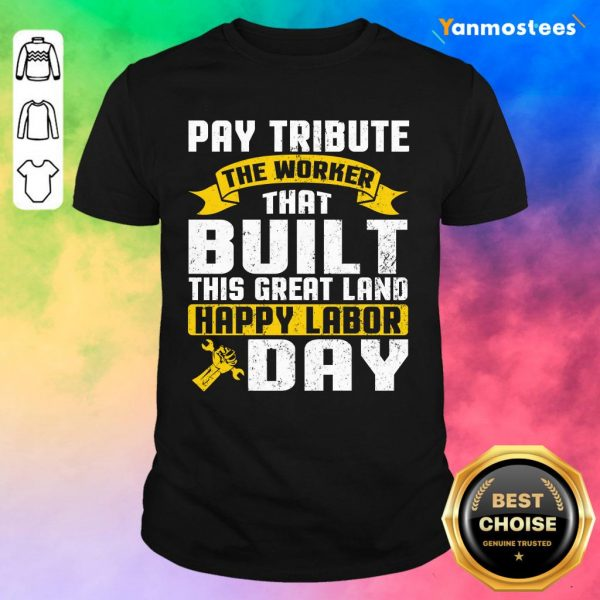 Pay Tribute The Worker That Pay This Great Land Happy Labor Day Shirt