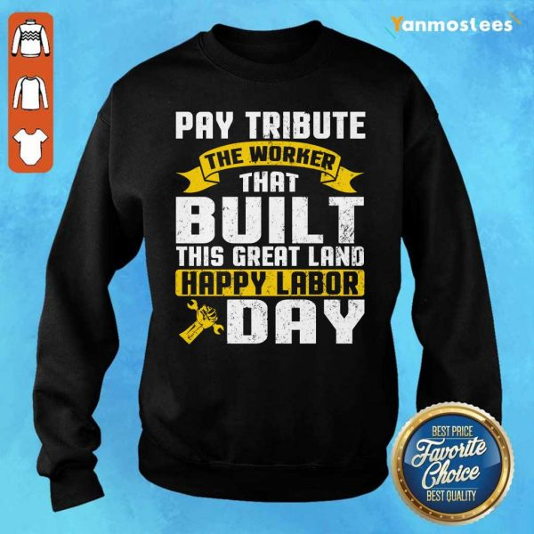Pay Tribute The Worker That Pay This Great Land Happy Labor Day Sweater