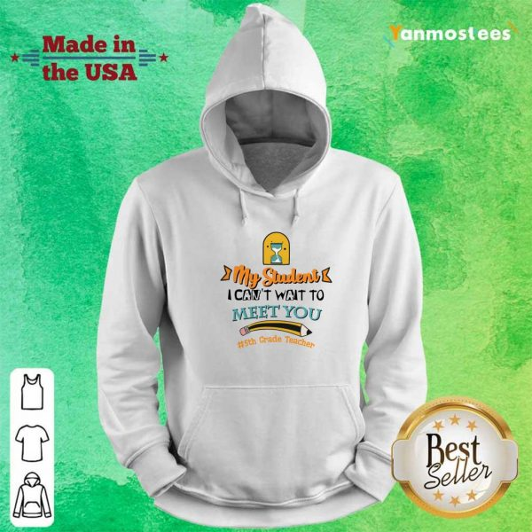 Pencil Hourglass My Student I Cant Wait To Meet You 5th Grade Teacher Hoodie
