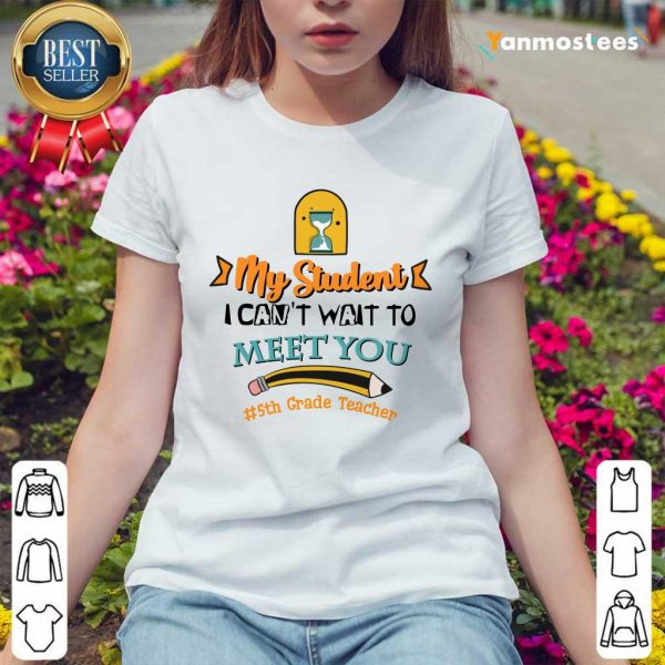 Pencil Hourglass My Student I Cant Wait To Meet You 5th Grade Teacher Ladies Tee