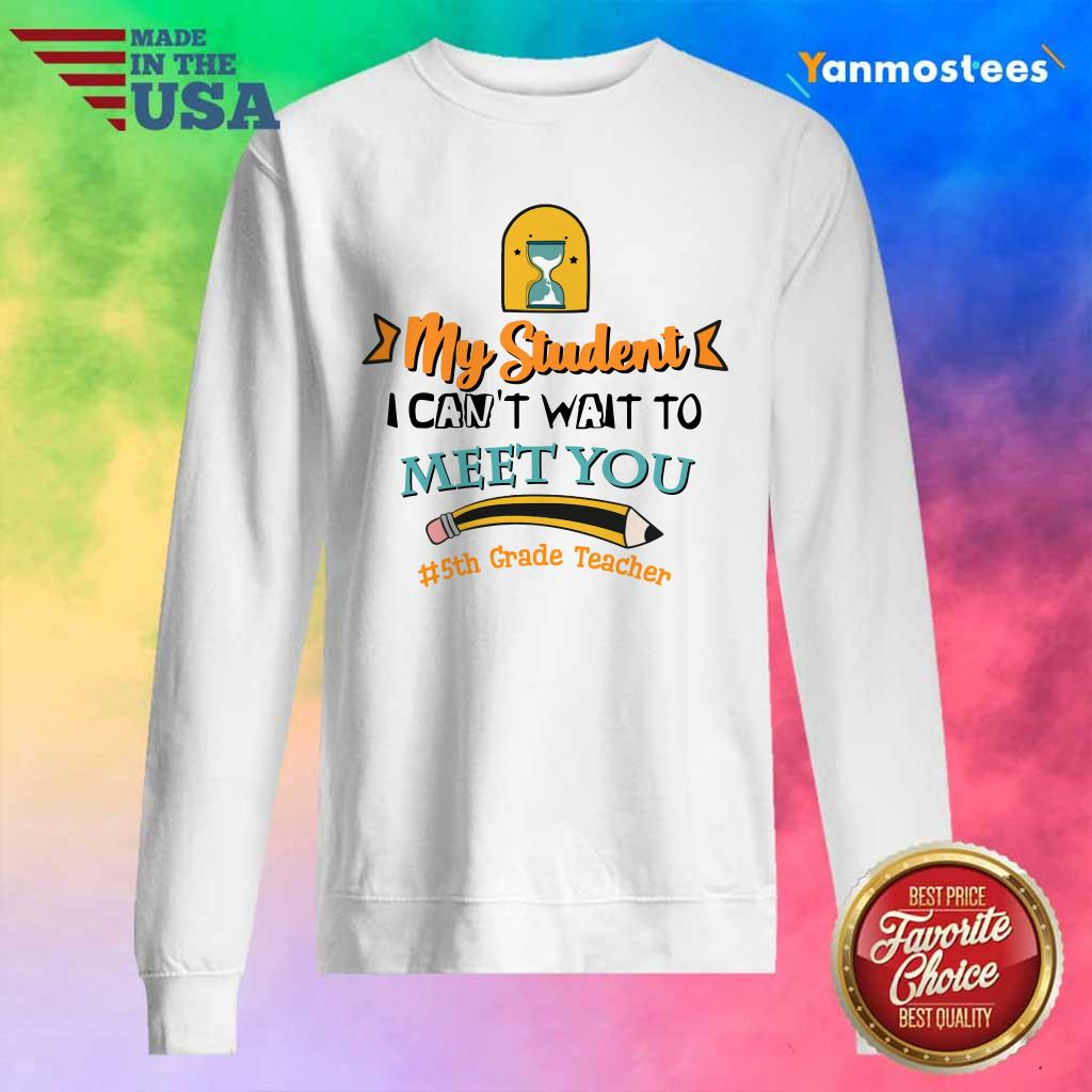 Pencil Hourglass My Student I Cant Wait To Meet You 5th Grade Teacher Sweater