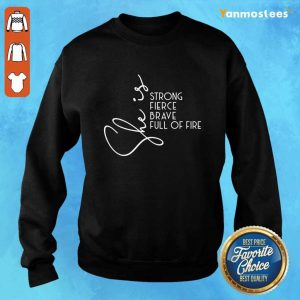 She Is Strong Fierce Brave Full Of Fire Sweater