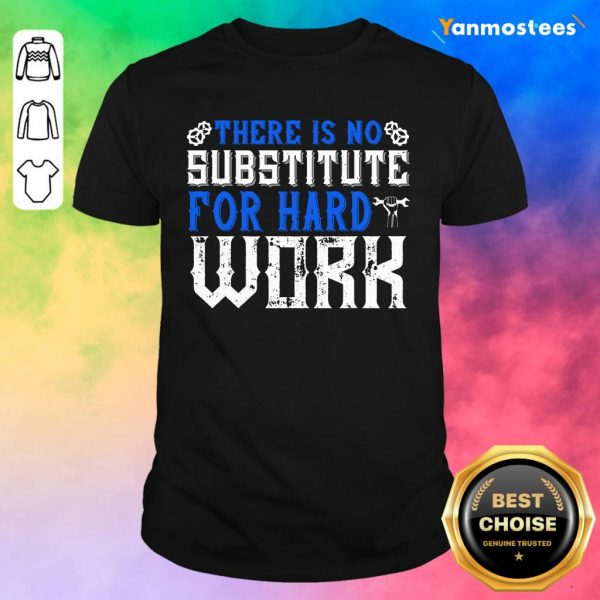 There Is No Substitute For Hard Work Labor Day Shirt
