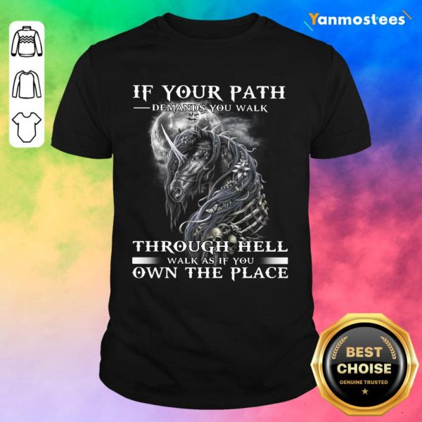 Unicorn Walk Through Hell As If You Own The Place Shirt