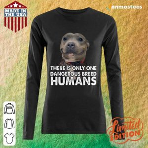 Vip Pitbull There Is Only One Dangerous Breed Humans Long-Sleeved