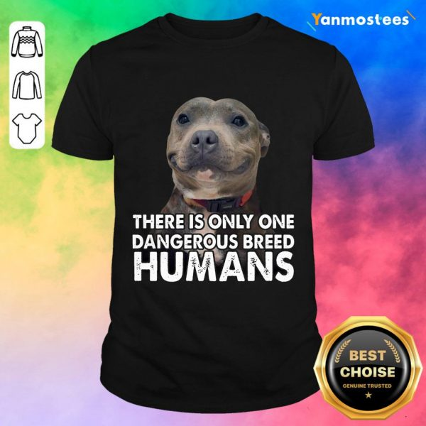 Vip Pitbull There Is Only One Dangerous Breed Humans Shirt