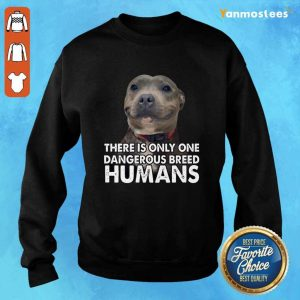 Vip Pitbull There Is Only One Dangerous Breed Humans Sweater