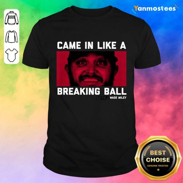 Wade Miley Came In Like A Breaking Ball Shirt