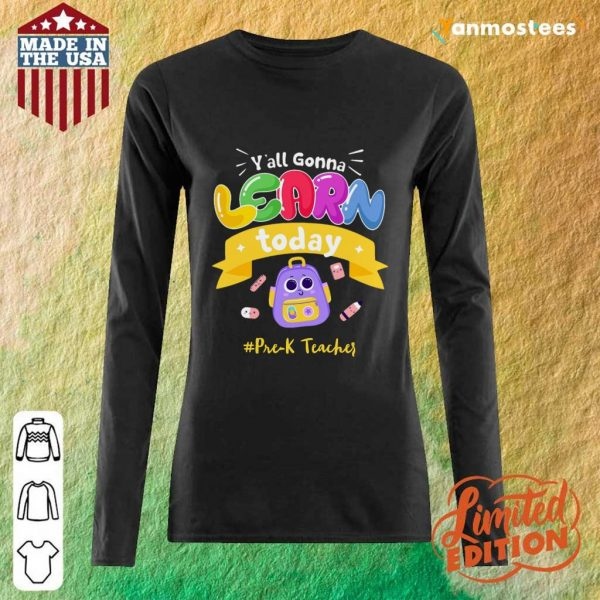 Yall Gonna Learn Today PreK Teacher Back To School Long-Sleeved