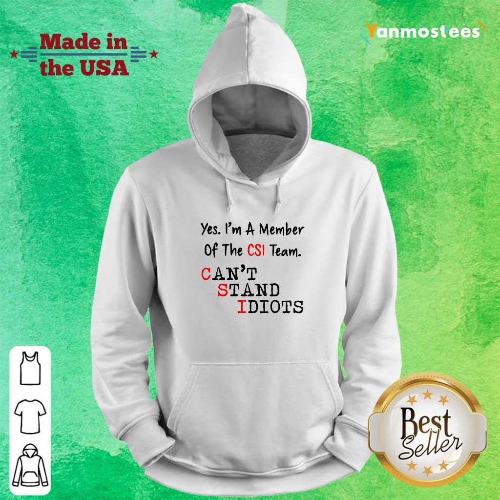 Yes Im A Member Of The CSI Team Cant Stand Idiots Hoodie