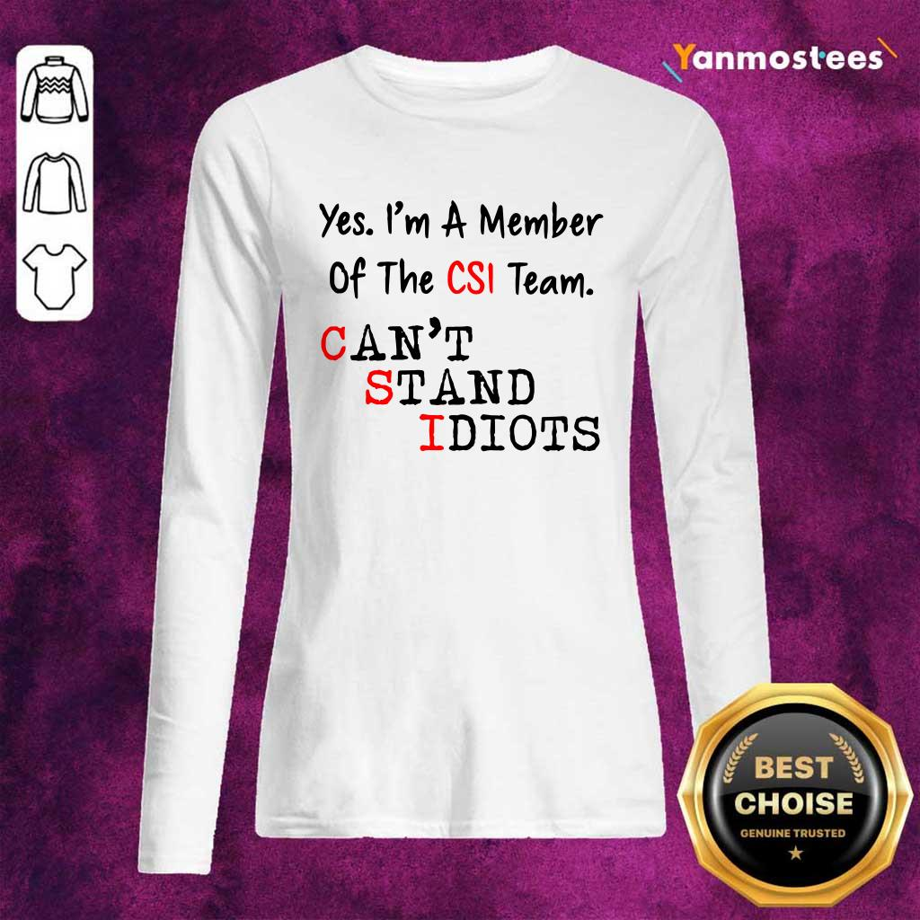 Yes Im A Member Of The CSI Team Cant Stand Idiots Long-Sleeved