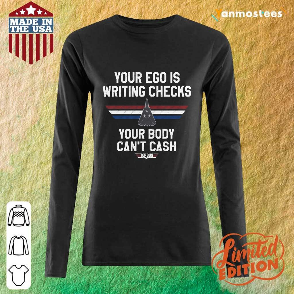 Your Ego Is Writing Checks Your Body Cant Cash Top Gun Long-Sleeved