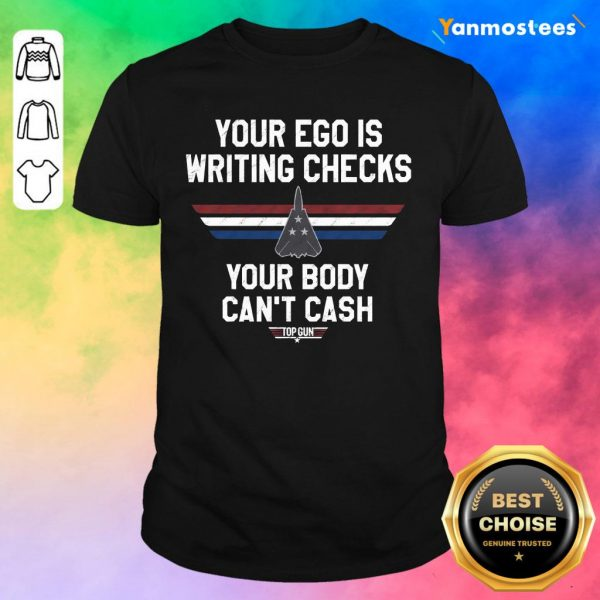 Your Ego Is Writing Checks Your Body Cant Cash Top Gun Shirt